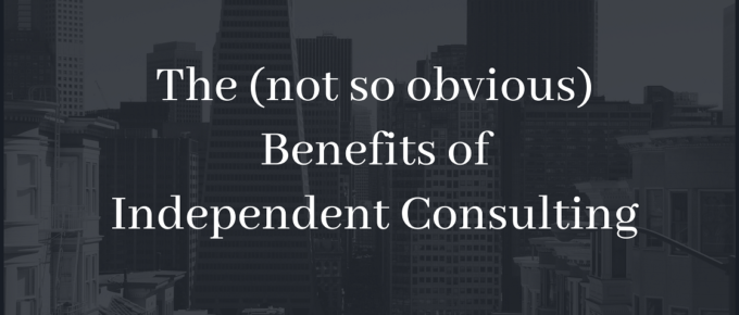 The (not so obvious) Benefits of Independent Consulting